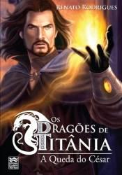 Os Dragões de Titânia: A Queda do César